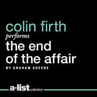 The End of the Affair (       UNABRIDGED) by Graham Greene Narrated by Colin Firth