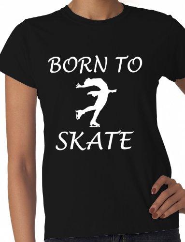 Born To Skate Ice Skating Adult/Ladies T-Shirt Skinny Medium Black