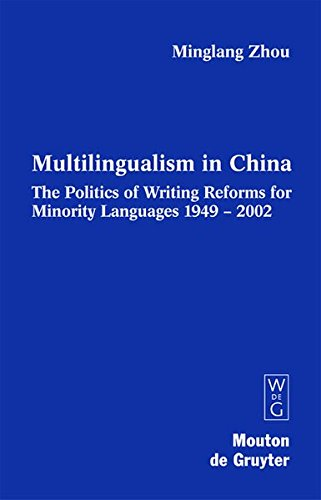 Multilingualism in China: The Politics of Writing Reforms for Minority Languages 1949-2002 (Contributions to the Society