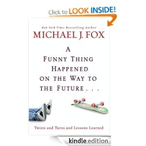 Kindle Book Bargains: A Funny Thing Happened on the Way to the Future: Twists and Turns and Lessons Learned, by Michael J. Fox. Publisher: Hyperion (April 13, 2010)