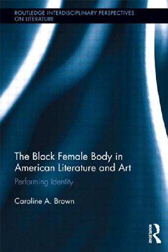 The Black Female Body in American Literature and Art: Performing Identity (Routledge Interdisciplinary Perspectives on L