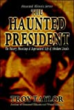 "Haunted President ""The History, Hauntings & Supernatural Life of Abraham Lincoln"" (189252340X) by Taylor, Troy"