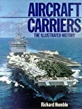 Aircraft Carriers: The Illustrated History