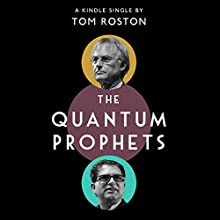 The Quantum Prophets: Richard Dawkins, Deepak Chopra and the Spooky Truth About Their Battle over God (       UNABRIDGED) by Tom Roston Narrated by Tom Pile
