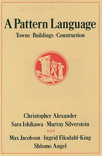 A Pattern Language: Towns, Buildings, Construction (Center for Environmental Structure Series), Christopher Alexander; Sara Ishikawa; Murray Silverstein; Max Jacobson; Ingrid Fiksdahl-King; Shlomo Angel