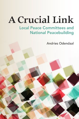 A Crucial Link: Local Peace Committees and National Peacebuilding PDF