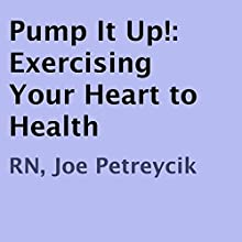 Pump It Up!: Exercising Your Heart to Health (       UNABRIDGED) by Joe Petreycik Narrated by Mark La Roi