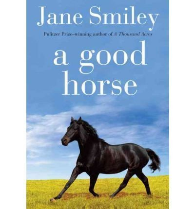 { [ A GOOD HORSE ] } Smiley, Jane ( AUTHOR ) Aug-23-2011 Paperback (A Good Horse Author Smiley Jane compare prices)