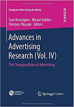 Advances In Advertising Research (Vol. IV): The Changing Roles Of Advertising (European Advertising Academy) (Volume 4)