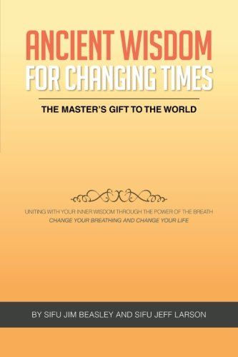 Ancient Wisdom for Changing Times: The Masters Gift to the World Uniting with Your Inner Wisdom Through the Power of the Breath Change Your Breathing