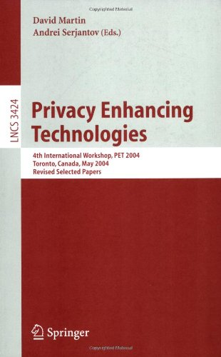 Privacy Enhancing Technologies: 4th International Workshop, PET 2004, Toronto, Canada, May 26-28, 2004, Revised Selected Papers
