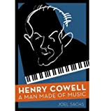 img - for [ Henry Cowell: A Man Made of Music By Sachs, Joel ( Author ) Hardcover 2012 ] book / textbook / text book