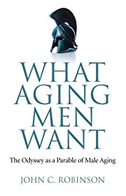 Learn more about the book, What Aging Men Want: The Odyssey as a Parable of Male Aging
