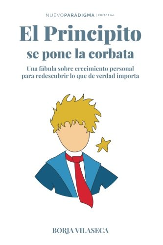 El principito se pone la corbata Una fábula sobre crecimiento personal para redescubrir lo que de verdad importa  [Vilaseca, B Borja] (Tapa Blanda)