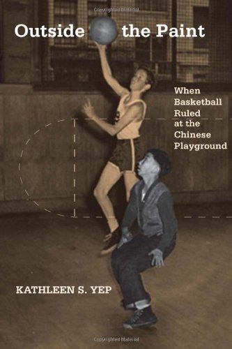 Outside the Paint: When Basketball Ruled at the Chinese Playground (Asian American History & Cultu)