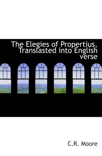 The Elegies of Propertius, Translasted into English verse
