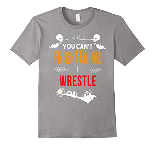 Men's You can't frighten me I wrestle Halloween t-shirt Medium Slate ()