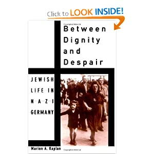 Between Dignity and Despair: Jewish Life in Nazi Germany (Studies in Jewish History) by Marion A. Kaplan