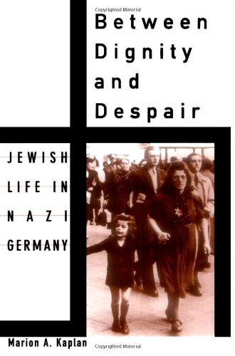 Between Dignity and Despair: Jewish Life in Nazi Germany...