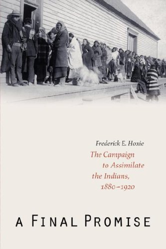 A Final Promise: The Campaign to Assimilate the Indians,...