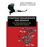 img - for U.S.-China Relations in the Twenty-First Cuntury James Steinberg & Michael E. O'Hanlon Strategic Reassurance and Resolve (Hardback) - Common book / textbook / text book