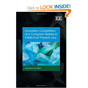 Innovation, Competition and Consumer Welfare in Intellectual Property Law Gustavo Ghidini