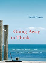 Going Away To Think: Engagement, Retreat, And Ecocritical Responsibility