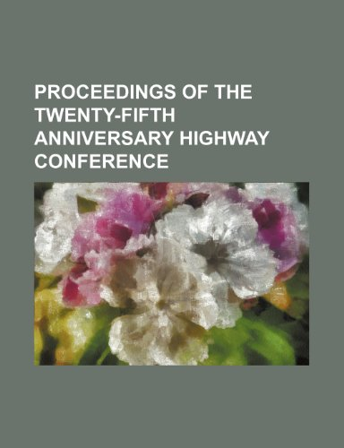 Proceedings of the twenty-fifth anniversary highway conference