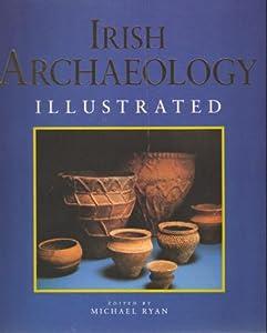 Irish Archaeology Illustrated Michael Ryan