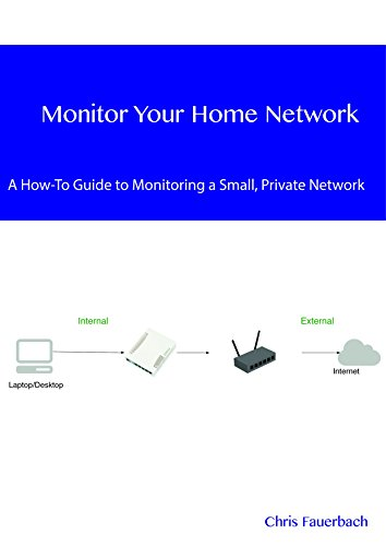 Monitor Your Home Network: A How-To Guide to Monitoring a Small, Private Network