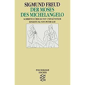Der Moses des Michelangelo: Schriften über Kunst und Künstler (Sigmund Freud, Werke im Taschenbuch