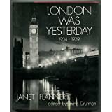 London Was Yesterday, 1934-1939 / Janet Flanner ; Edited by Irving Drutman