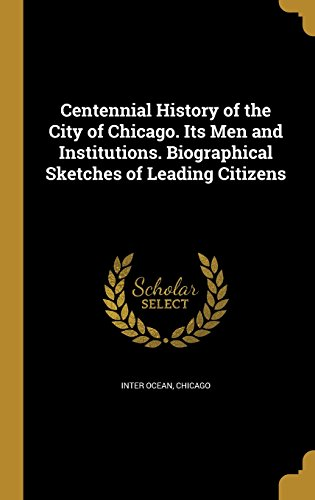 centennial-history-of-the-city-of-chicago-its-men-and-institutions-biographical-sketches-of-leading-