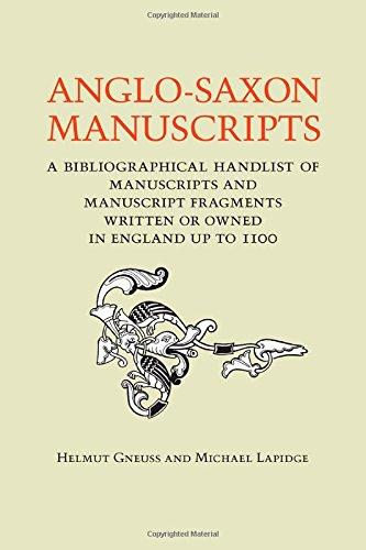 Anglo-Saxon Manuscripts: A Bibliographical Handlist Of Manuscripts And Manuscript Fragments Written Or Owned In England Up To 1100 (Toronto Anglo-Saxon (Numbered))