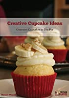 Creative Cupcake Ideas: Gourmet Cupcakes to Die For (English Edition)