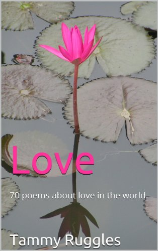 Book: Love - 70 poems about love in the world by Tammy Ruggles