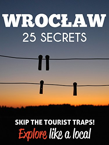 Wroclaw 25 Secrets - The Locals Travel Guide  For Your Trip to Wroclaw (Poland): Skip the tourist traps and explore like a local : Where to Go, Eat & Party in Wroclaw 2016 / 2017 by 55 Secrets, Antonio Araujo, Marta Pi