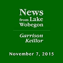 November 7, 2015: The News from Lake Wobegon  by  A Prairie Home Companion with Garrison Keillor  Narrated by Garrison Keillor