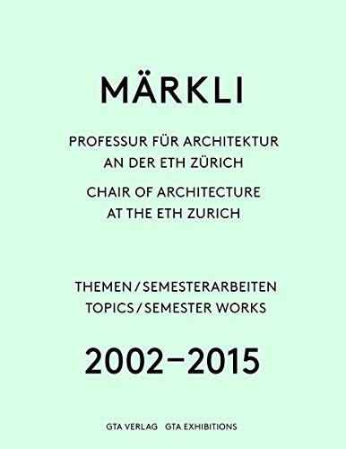 Märkli: Professur für Architektur an der ETH Zürich 2002-2015 Themen / Semesterarbeiten Texte / Gespräch