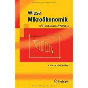 Mikroökonomik: Eine Einführung: Eine Einfuhrung in 379 Aufgaben (Springer-Lehrbuch)