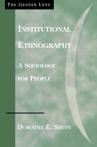 Institutional Ethnography: A Sociology for People (Gender Lens Series)