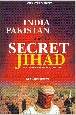 India, Pakistan and the Secret Jihad: The Covert War in Kashmir, 1947-2004 (Asian Security Studies)