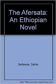AFERSATA [An Ethiopian Novel]: B. M. Sahle [Berhane Mariam] Sellassie