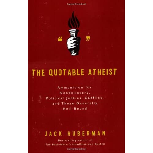 The Quotable Atheist: Ammunition for Non-Believers, Political Junkies, Gadflies, and Those Generally Hell-Bound