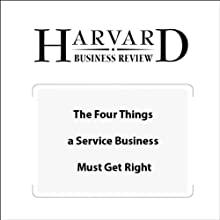 The Four Things a Service Business Must Get Right (Harvard Business Review) (       UNABRIDGED) by Frances X. Frei Narrated by Todd Mundt