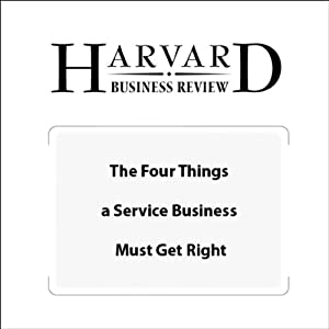 The Four Things a Service Business Must Get Right (Harvard Business Review) Periodical