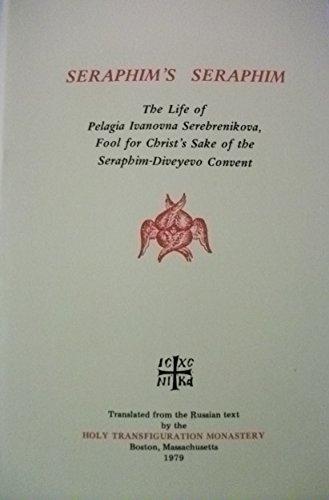 Seraphim's Seraphim: The life of Pelagia Ivanovna Serebrenikova, fool for Christ's Sake of the Seraphim-Diveyevo Convent PDF