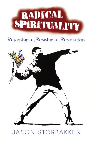 Radical Spirituality: Repentance, Resistance, and Revolution