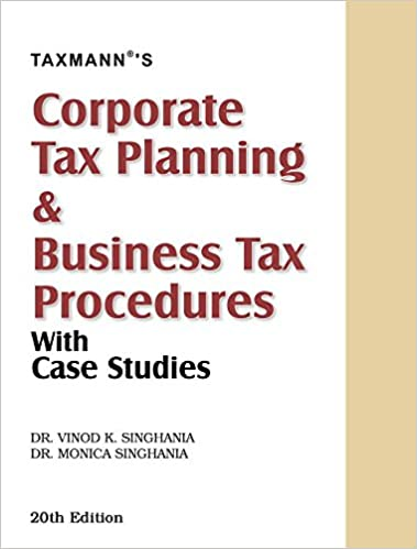 Corporate Tax Planning & Business Tax Procedures with Case Studies (20th Edition, August 2016)