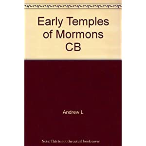 The Early Temples of the Mormons: The Architecture of the Millennial Kingdom in the American West